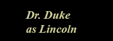 Dr. Duke as Lincoln